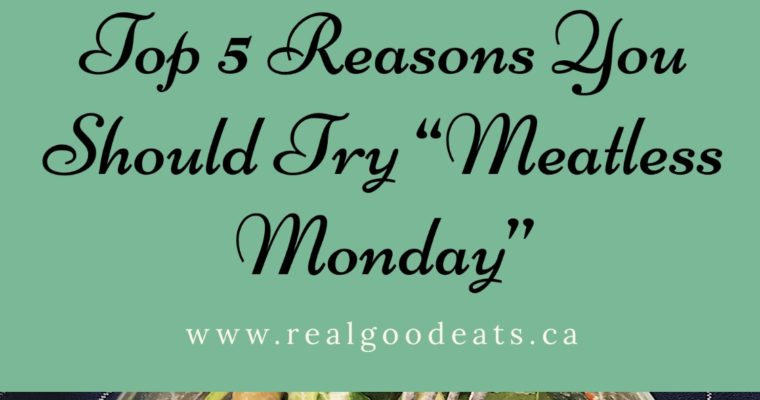 Top 5 Reasons you Should Try Meatless Monday